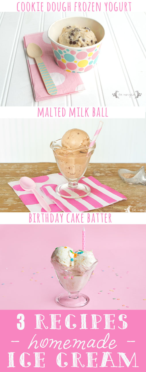 3 Recipes for egg-free, no churn, Homemade Ice Cream: Cookie Dough Frozen Yogurt, Malted Milk Ball, and Birthday Cake Batter | Five Marigolds